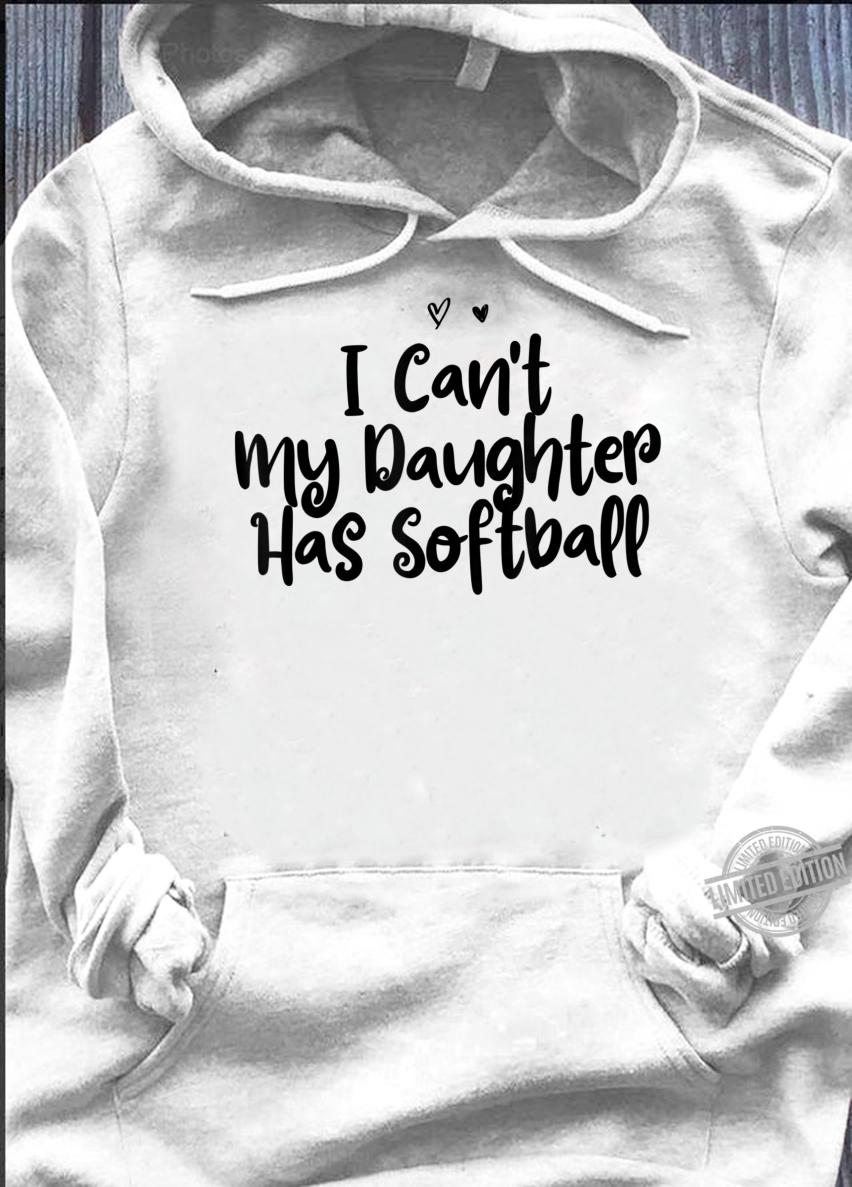 I Can't My Daughter Has Softball Heart Mom Girls Shirt hoodie