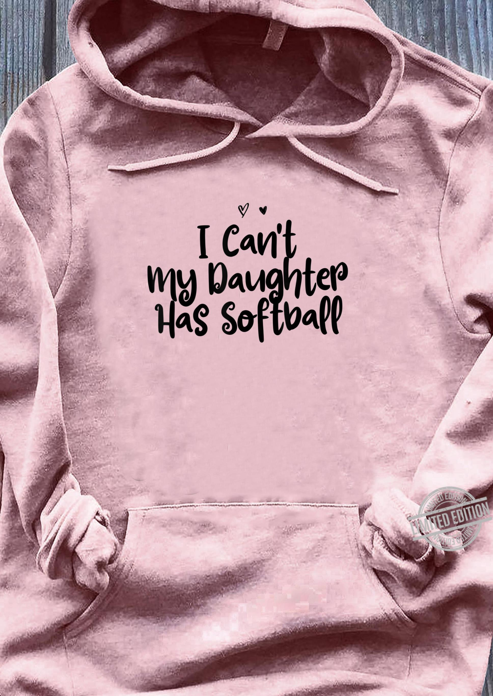 I Can't My Daughter Has Softball Heart Mom Girls Shirt ladies tee