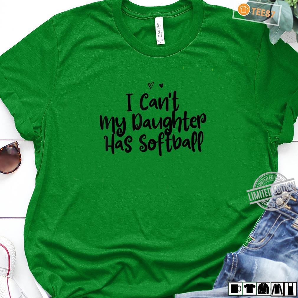I Can't My Daughter Has Softball Heart Mom Girls Shirt long sleeved